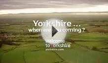 Yorkshire - When are you coming?